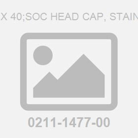 Screw: M16X 40;Soc Head Cap, Stainless Steel