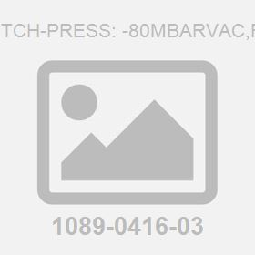 Switch-Press: -80Mbarvac,R.25